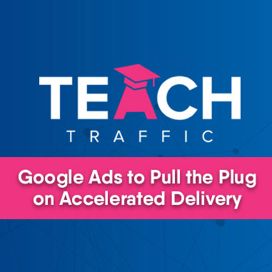 Google Ads to Pull The Plug on Accelerated Ad Delivery